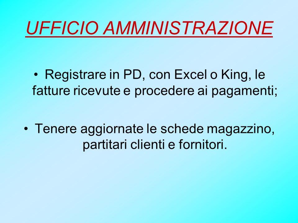 UFFICIO AMMINISTRAZIONE Registrare in PD, con Excel o King, le fatture ricevute e procedere ai pagamenti; Tenere aggiornate le schede magazzino, parti