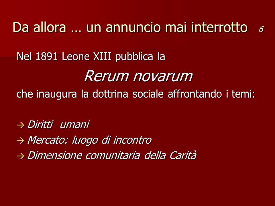 Nel 1891 Leone XIII pubblica la Rerum novarum che inaugura la dottrina sociale affrontando i temi: Diritti umani Diritti umani Mercato: luogo di incon