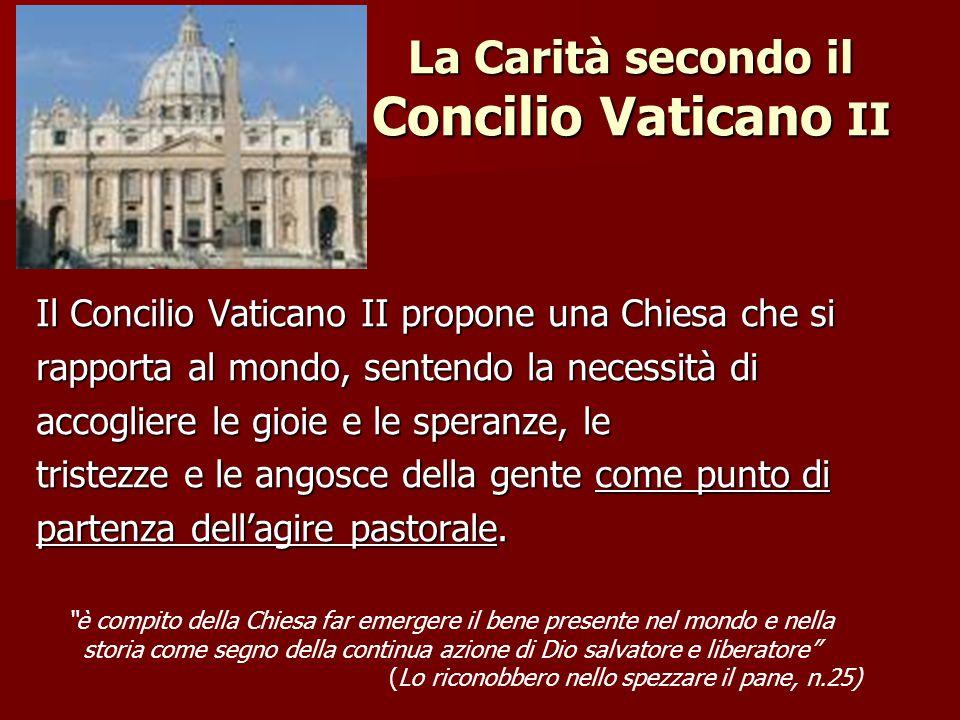 La Carità secondo il Concilio Vaticano II Il Concilio Vaticano II propone una Chiesa che si rapporta al mondo, sentendo la necessità di accogliere le