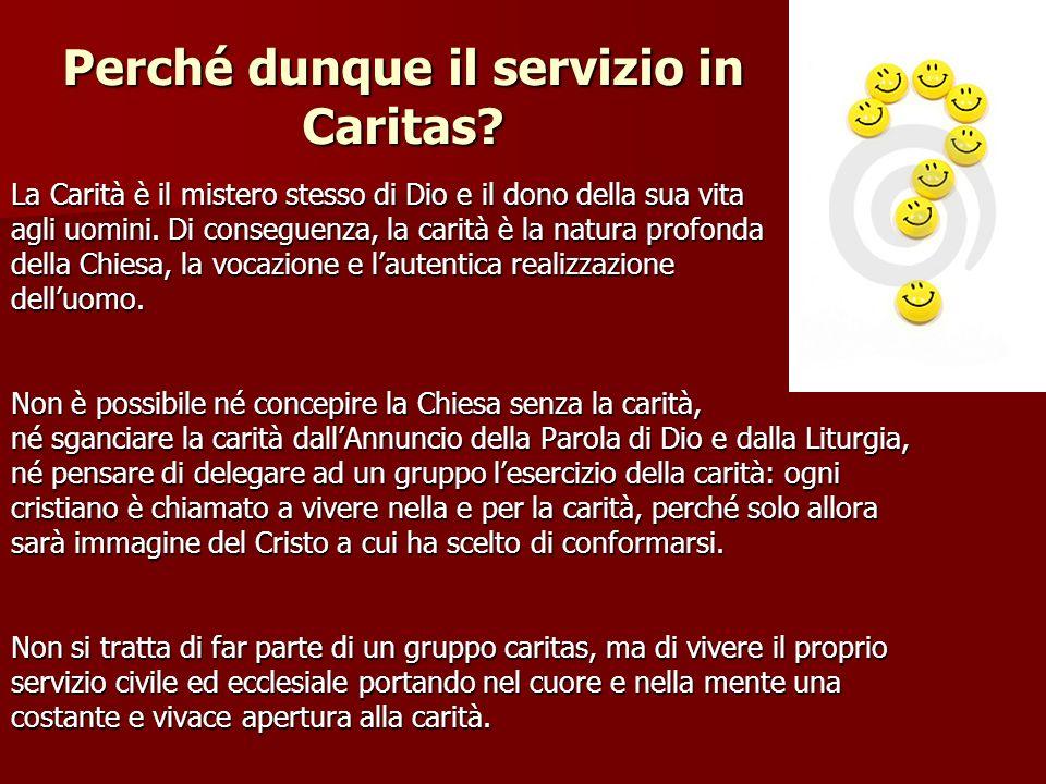 Perché dunque il servizio in Caritas? La Carità è il mistero stesso di Dio e il dono della sua vita agli uomini. Di conseguenza, la carità è la natura