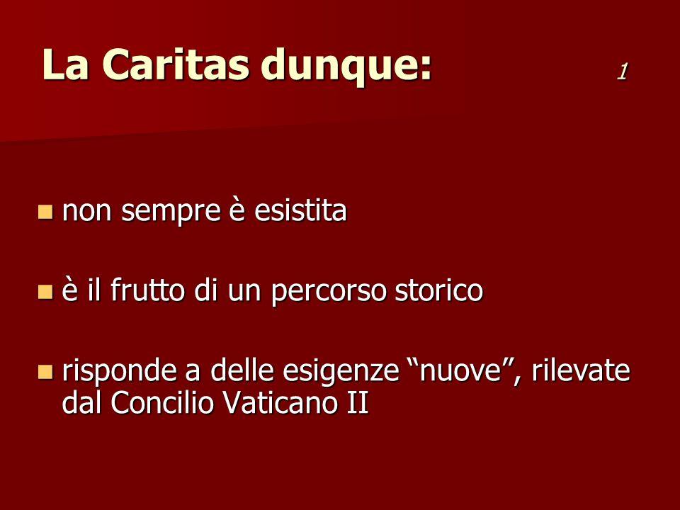 La Caritas dunque: 1 non sempre è esistita non sempre è esistita è il frutto di un percorso storico è il frutto di un percorso storico risponde a dell