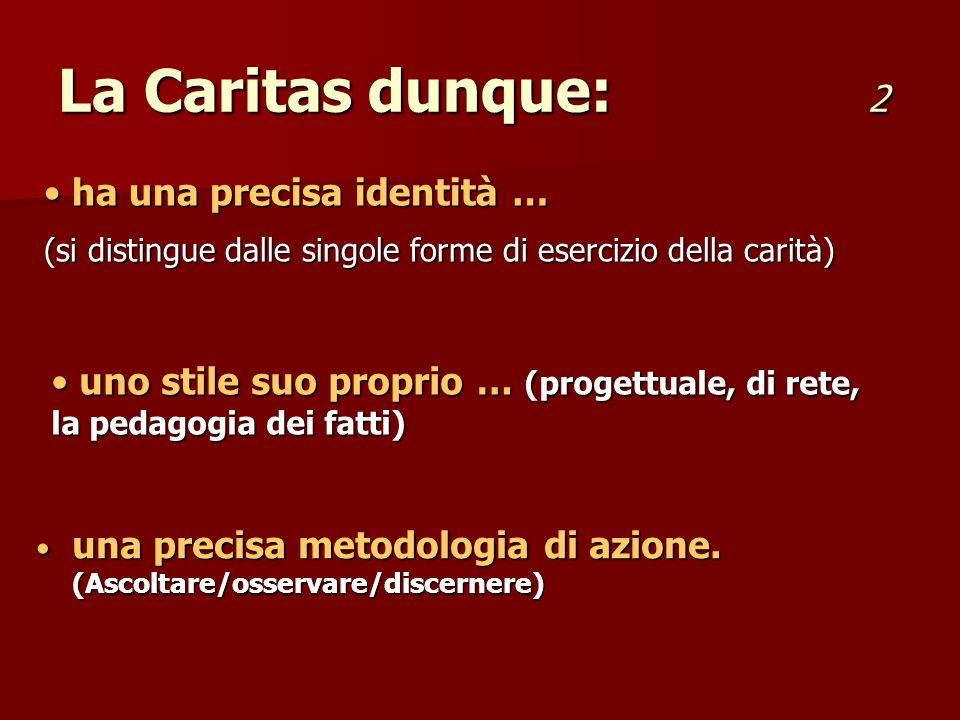 una precisa metodologia di azione. (Ascoltare/osservare/discernere) una precisa metodologia di azione. (Ascoltare/osservare/discernere) La Caritas dun