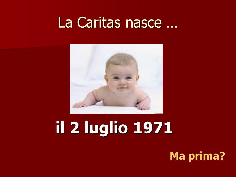 La Caritas nasce … il 2 luglio 1971 Ma prima?