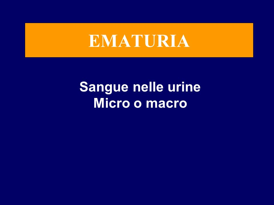 EMATURIA Sangue nelle urine Micro o macro