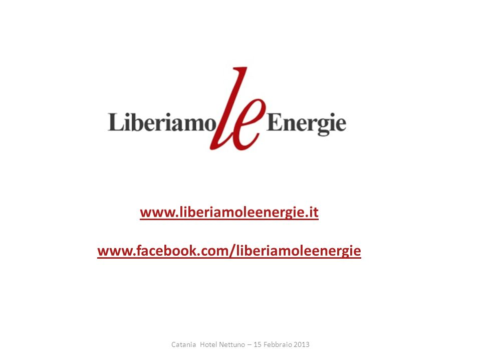 www.liberiamoleenergie.it www.facebook.com/liberiamoleenergie Catania Hotel Nettuno – 15 Febbraio 2013