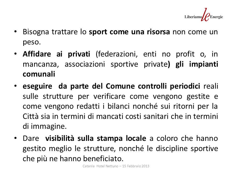 Catania Hotel Nettuno – 15 Febbraio 2013 Bisogna trattare lo sport come una risorsa non come un peso.