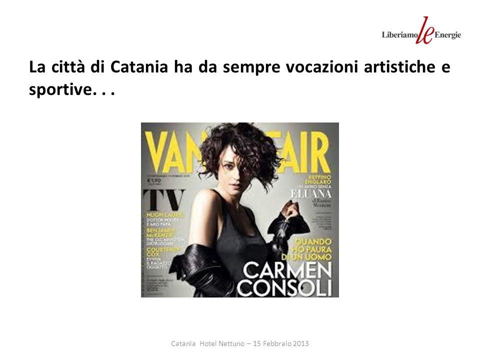 Catania Hotel Nettuno – 15 Febbraio 2013 La città di Catania ha da sempre vocazioni artistiche e sportive...