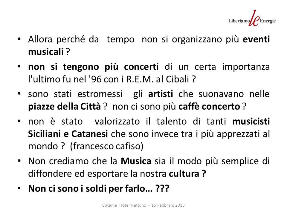 Catania Hotel Nettuno – 15 Febbraio 2013 Allora perché da tempo non si organizzano più eventi musicali .