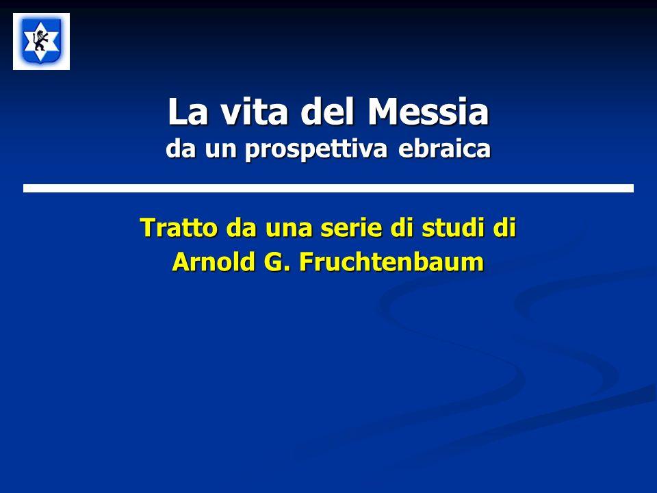 La vita del Messia da un prospettiva ebraica Tratto da una serie di studi di Arnold G. Fruchtenbaum