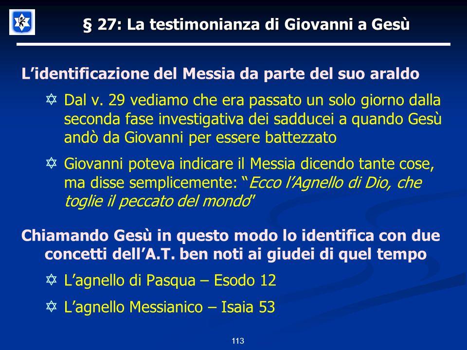 § 27: La testimonianza di Giovanni a Gesù Lidentificazione del Messia da parte del suo araldo Dal v.