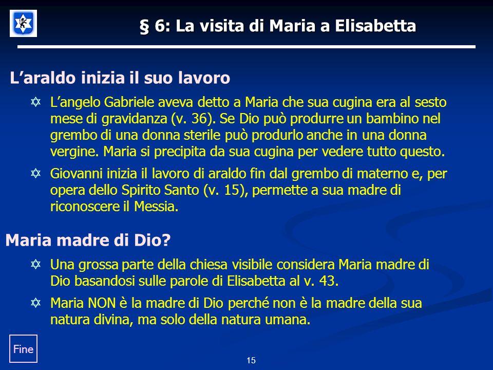 15 § 6: La visita di Maria a Elisabetta Laraldo inizia il suo lavoro Langelo Gabriele aveva detto a Maria che sua cugina era al sesto mese di gravidanza (v.