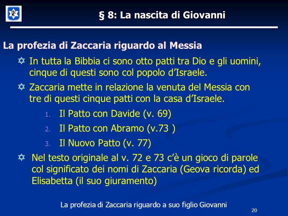 20 § 8: La nascita di Giovanni La profezia di Zaccaria riguardo al Messia In tutta la Bibbia ci sono otto patti tra Dio e gli uomini, cinque di questi sono col popolo dIsraele.