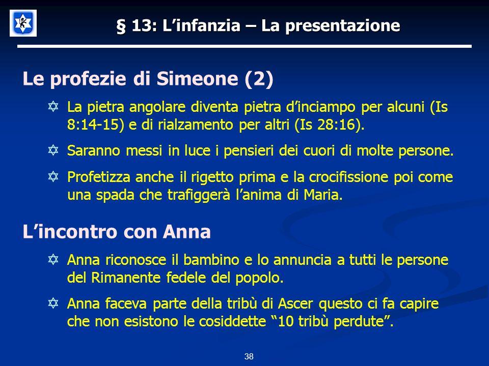 § 13: Linfanzia – La presentazione Le profezie di Simeone (2) La pietra angolare diventa pietra dinciampo per alcuni (Is 8:14-15) e di rialzamento per altri (Is 28:16).