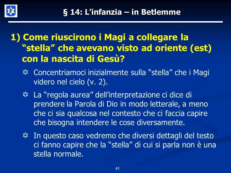 § 14: Linfanzia – in Betlemme 1) Come riuscirono i Magi a collegare la stella che avevano visto ad oriente (est) con la nascita di Gesù.