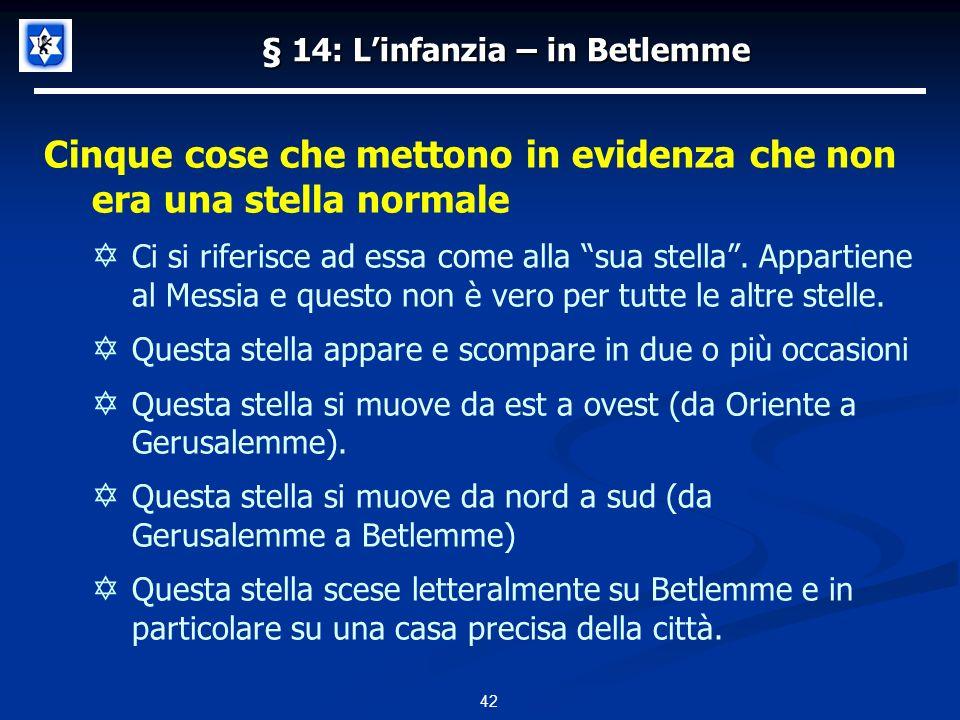 § 14: Linfanzia – in Betlemme Cinque cose che mettono in evidenza che non era una stella normale Ci si riferisce ad essa come alla sua stella.