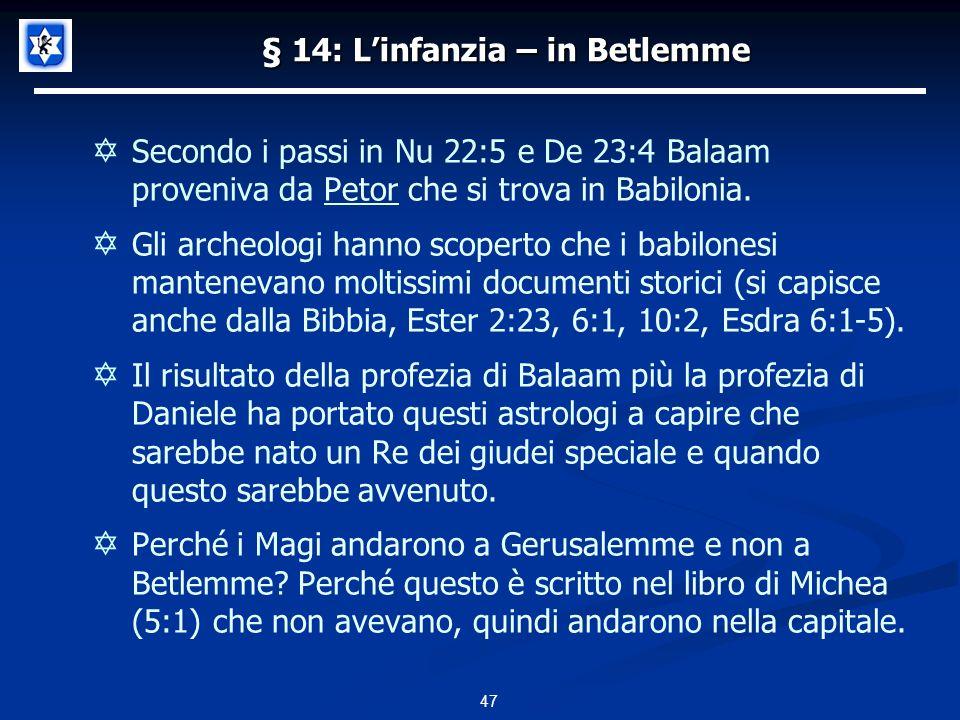§ 14: Linfanzia – in Betlemme Secondo i passi in Nu 22:5 e De 23:4 Balaam proveniva da Petor che si trova in Babilonia.