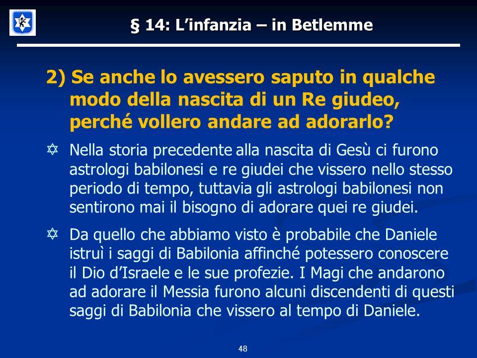 § 14: Linfanzia – in Betlemme 2) Se anche lo avessero saputo in qualche modo della nascita di un Re giudeo, perché vollero andare ad adorarlo.
