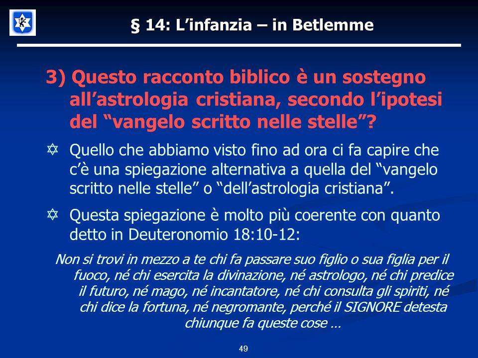 § 14: Linfanzia – in Betlemme 3) Questo racconto biblico è un sostegno allastrologia cristiana, secondo lipotesi del vangelo scritto nelle stelle.