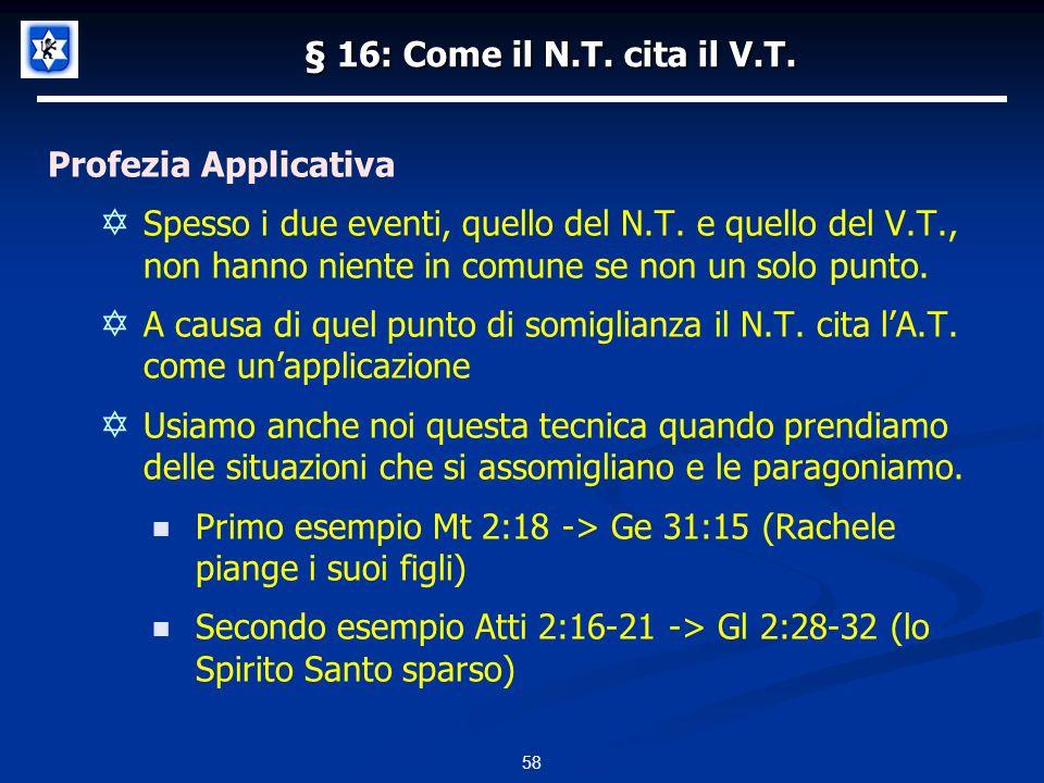 § 16: Come il N.T.cita il V.T. Profezia Applicativa Spesso i due eventi, quello del N.T.