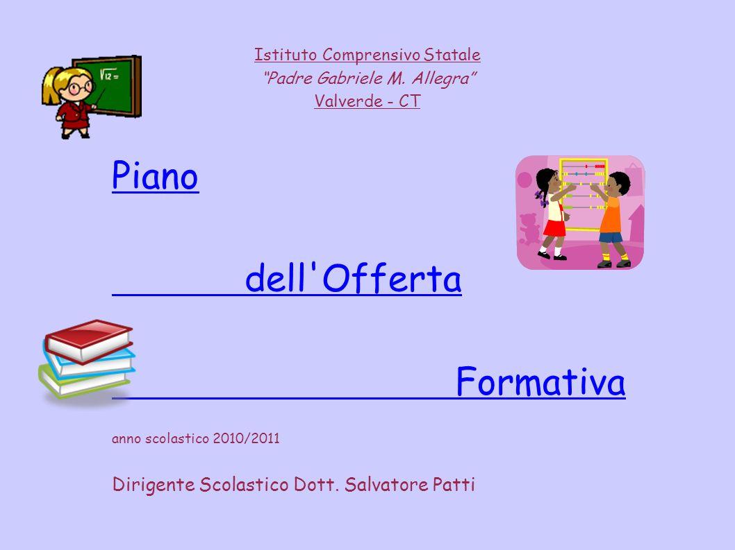 Istituto Comprensivo Statale Padre Gabriele M. Allegra Valverde - CT Piano dell'Offerta Formativa anno scolastico 2010/2011 Dirigente Scolastico Dott.