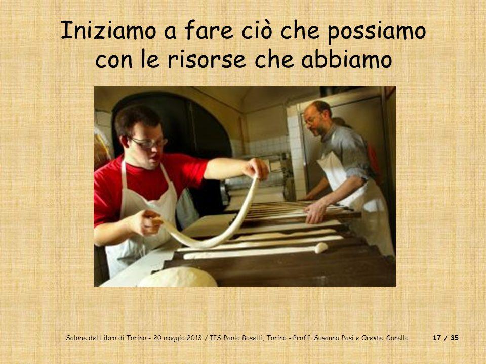 Salone del Libro di Torino - 20 maggio 2013 / IIS Paolo Boselli, Torino - Proff. Susanna Pasi e Oreste Garello17 / 35 Iniziamo a fare ciò che possiamo