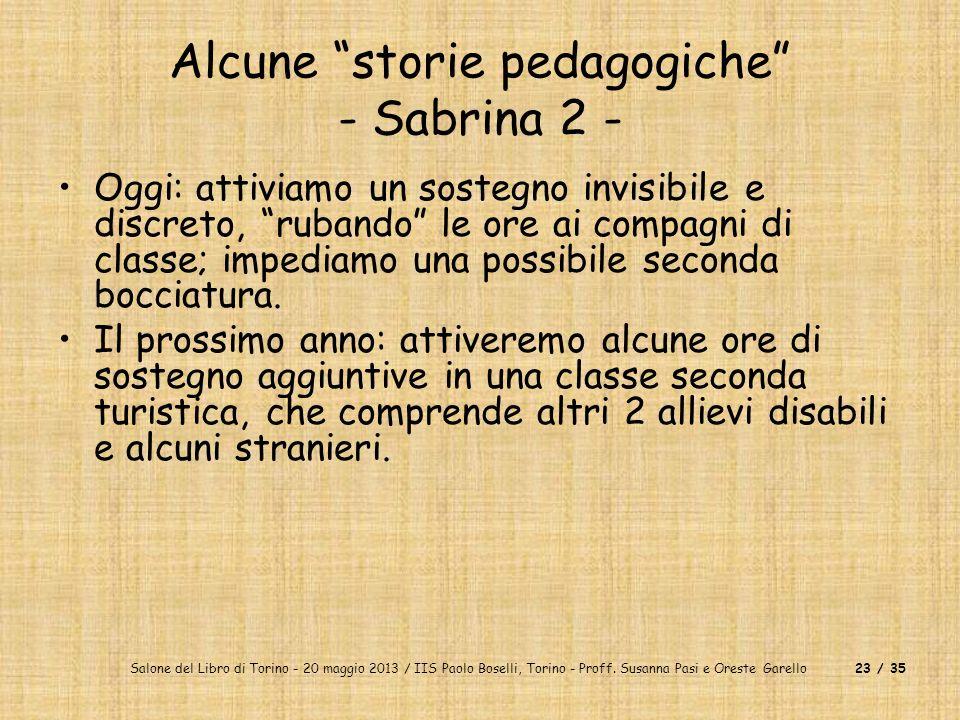 Salone del Libro di Torino - 20 maggio 2013 / IIS Paolo Boselli, Torino - Proff. Susanna Pasi e Oreste Garello23 / 35 Alcune storie pedagogiche - Sabr