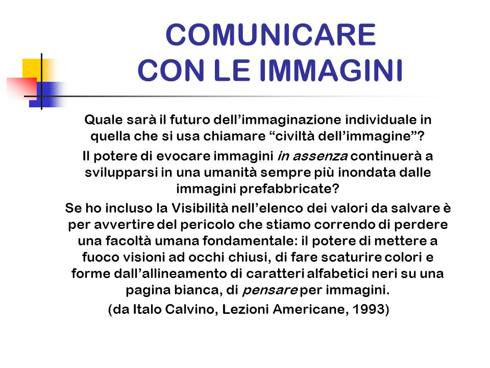 COMUNICARE CON LE IMMAGINI Quale sarà il futuro dellimmaginazione individuale in quella che si usa chiamare civiltà dellimmagine? Il potere di evocare