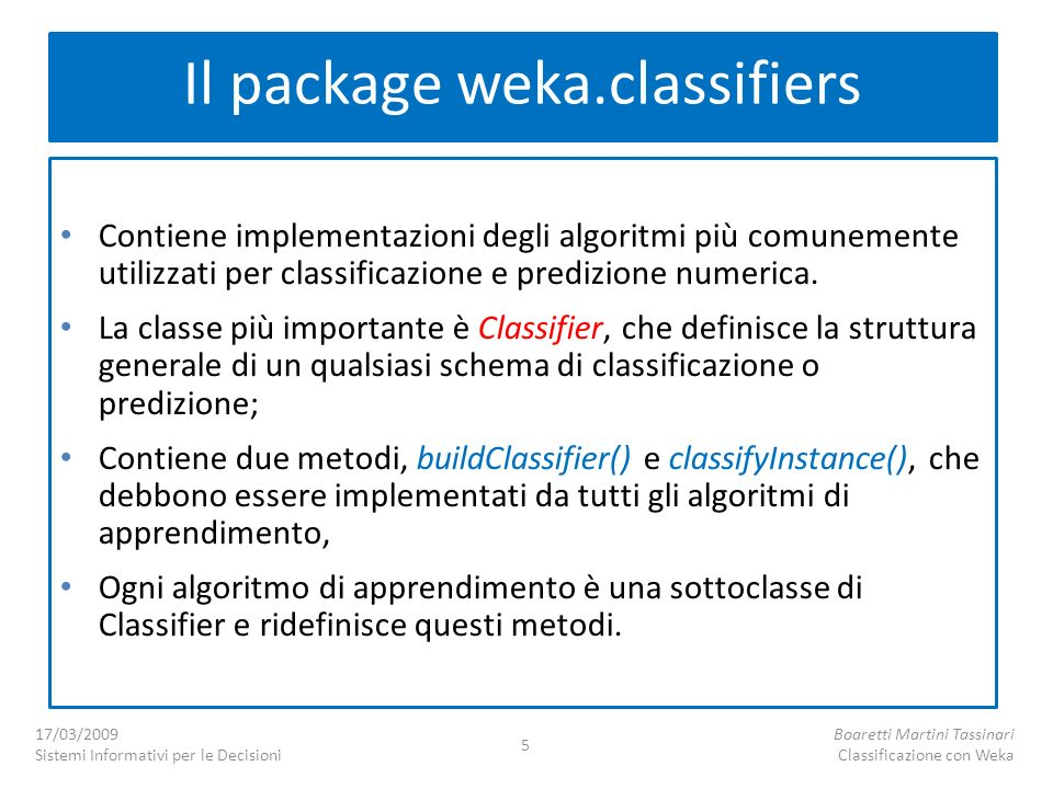 Contiene implementazioni degli algoritmi più comunemente utilizzati per classificazione e predizione numerica. La classe più importante è Classifier,