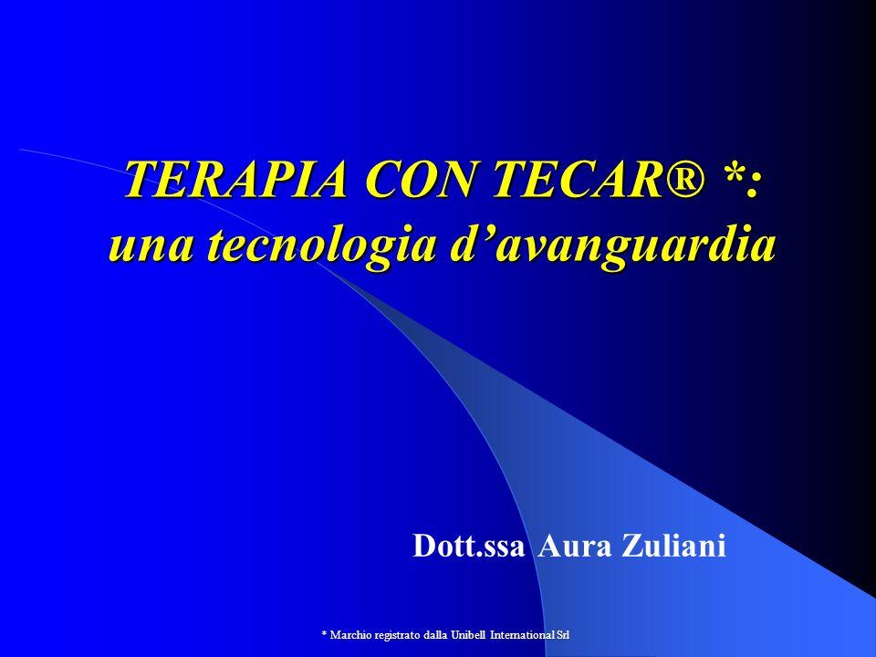 TERAPIA CON TECAR® *: una tecnologia davanguardia Dott.ssa Aura Zuliani * Marchio registrato dalla Unibell International Srl