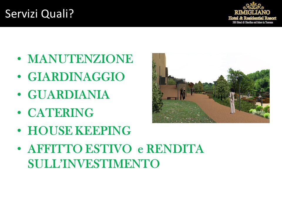 MANUTENZIONE GIARDINAGGIO GUARDIANIA CATERING HOUSE KEEPING AFFITTO ESTIVO e RENDITA SULLINVESTIMENTO Servizi Quali?