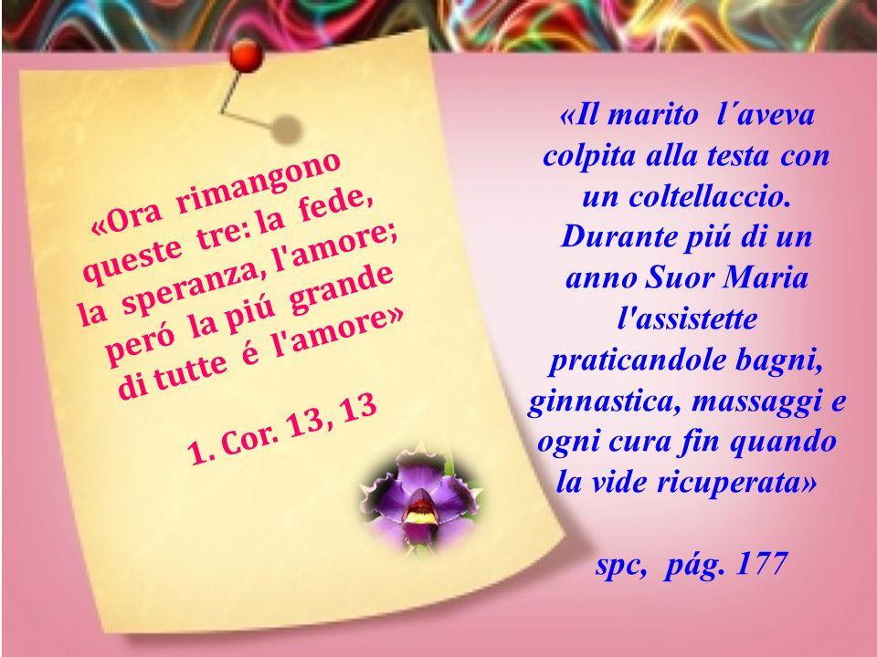 «Con la sua delicatezza di tratto conquistó i cuori degli abitanti di Macas, e visse come angelo della caritá» spc, pag. 161 « P r e o c c u p a t e v