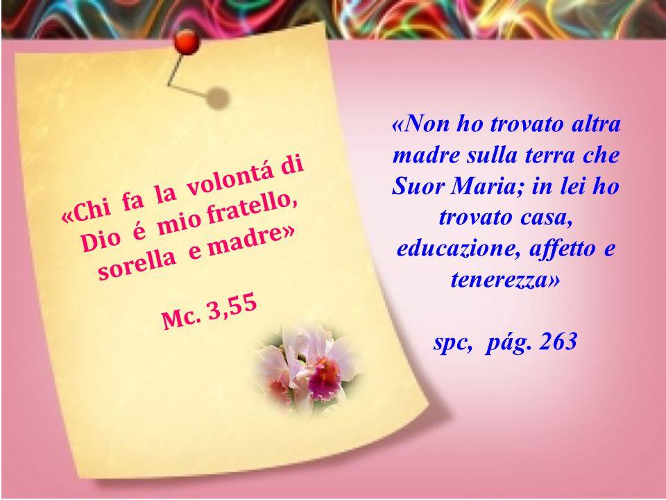 «In veritá vi dico, tutto quanto avete fatto a questi miei fratelli piú piccoli a me l´avete fatto» Mt. 25,40 «Suor Maria era lí davanti a noi, con la