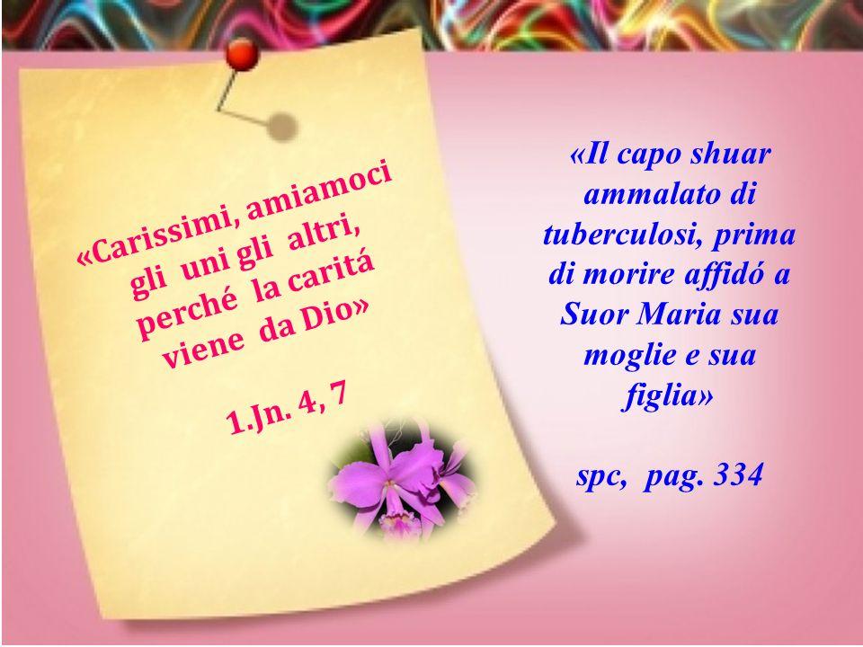 «L'amore e paziente e benigno» 1.Cor. 13, 4 «Stavo molto male, Suor Maria mi assisteva giorno e notte, disposta a qualsiasi sacrificio» spc, pag. 278