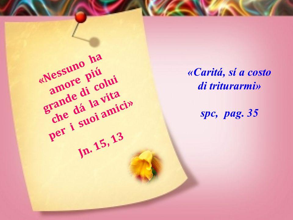 «Chi distribuisce riceverá di piú» Prov. 11, 24 «Suor Maria chiese al coadiutore salesiano: ha pranzato? No, rispose, lo fece entrare in cucina e gli