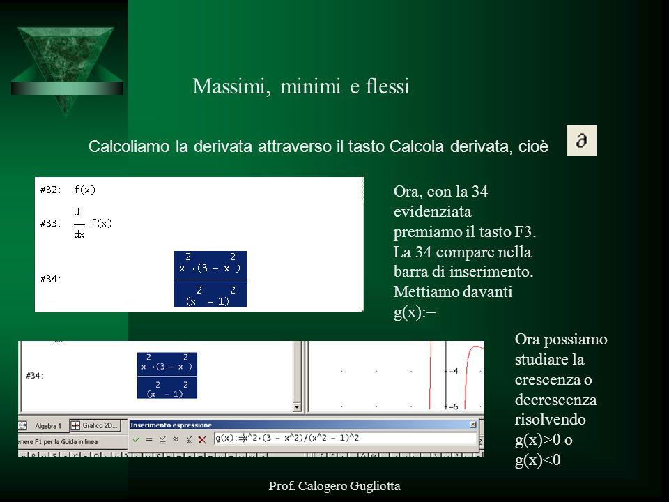 Prof. Calogero Gugliotta Massimi, minimi e flessi Calcoliamo la derivata attraverso il tasto Calcola derivata, cioè. Ora, con la 34 evidenziata premia