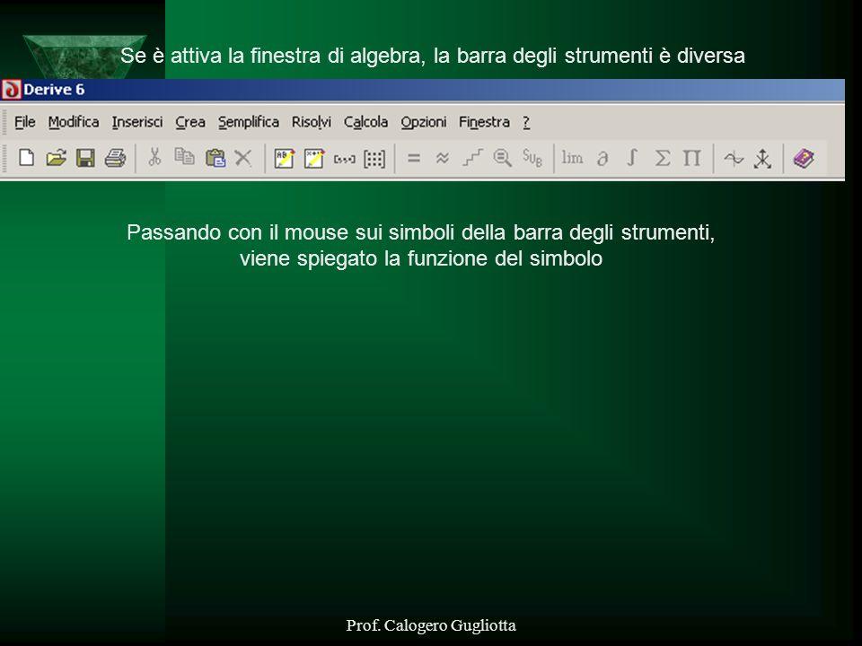 Prof. Calogero Gugliotta Se è attiva la finestra di algebra, la barra degli strumenti è diversa Passando con il mouse sui simboli della barra degli st