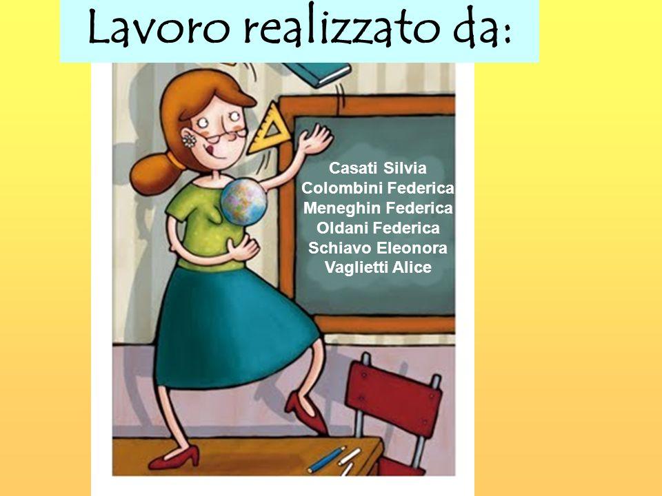 Lavoro realizzato da: Casati Silvia Colombini Federica Meneghin Federica Oldani Federica Schiavo Eleonora Vaglietti Alice