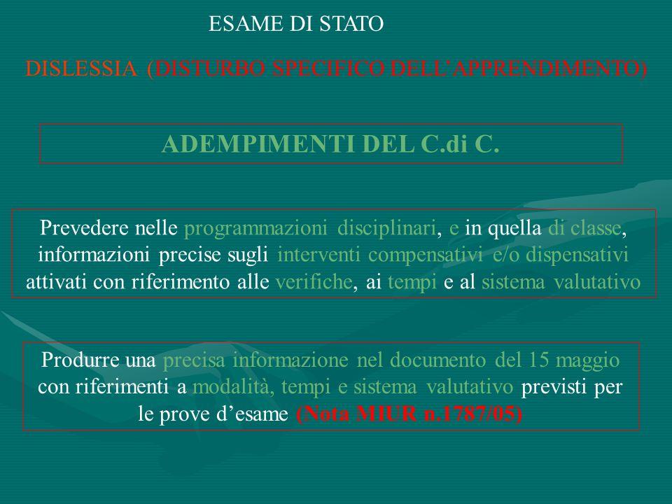 ESAME DI STATO DISLESSIA (DISTURBO SPECIFICO DELLAPPRENDIMENTO) ADEMPIMENTI DEL C.di C. Prevedere nelle programmazioni disciplinari, e in quella di cl