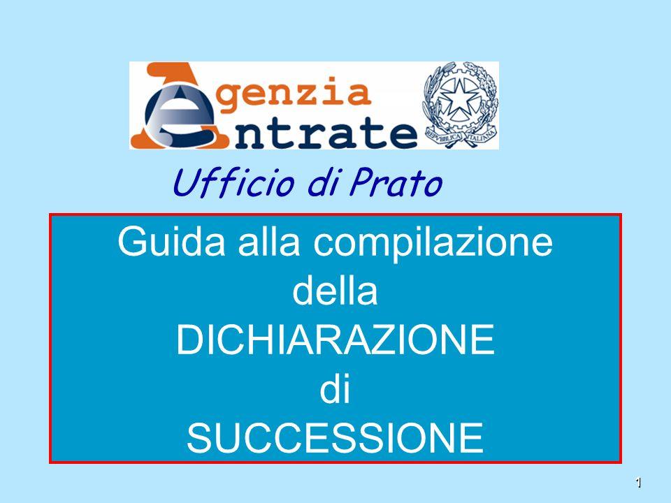 1 Ufficio di Prato Guida alla compilazione della DICHIARAZIONE di SUCCESSIONE 1