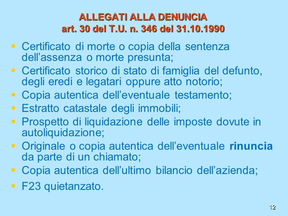 12 ALLEGATI ALLA DENUNCIA art. 30 del T.U. n. 346 del 31.10.1990 Certificato di morte o copia della sentenza dellassenza o morte presunta; Certificato