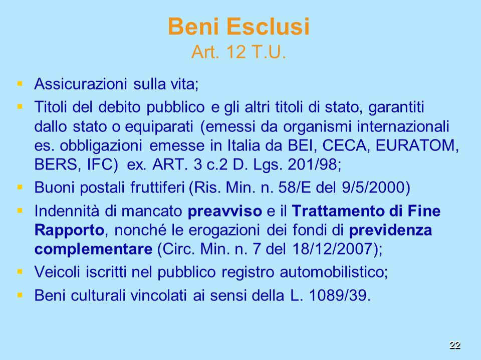 22 Beni Esclusi Art. 12 T.U. Assicurazioni sulla vita; Titoli del debito pubblico e gli altri titoli di stato, garantiti dallo stato o equiparati (eme