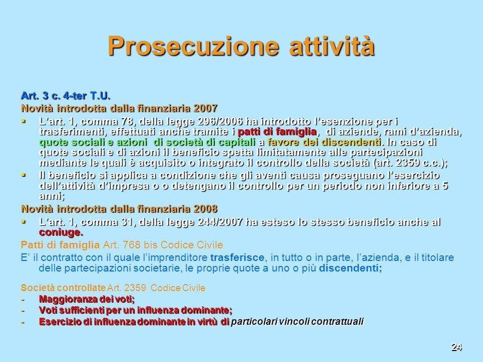24 Prosecuzione attività Art. 3 c. 4-ter T.U. Novità introdotta dalla finanziaria 2007 Lart. 1, comma 78, della legge 296/2006 ha introdotto lesenzion