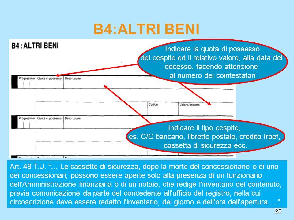 25 Indicare la quota di possesso del cespite ed il relativo valore, alla data del decesso, facendo attenzione al numero dei cointestatari B4:ALTRI BEN