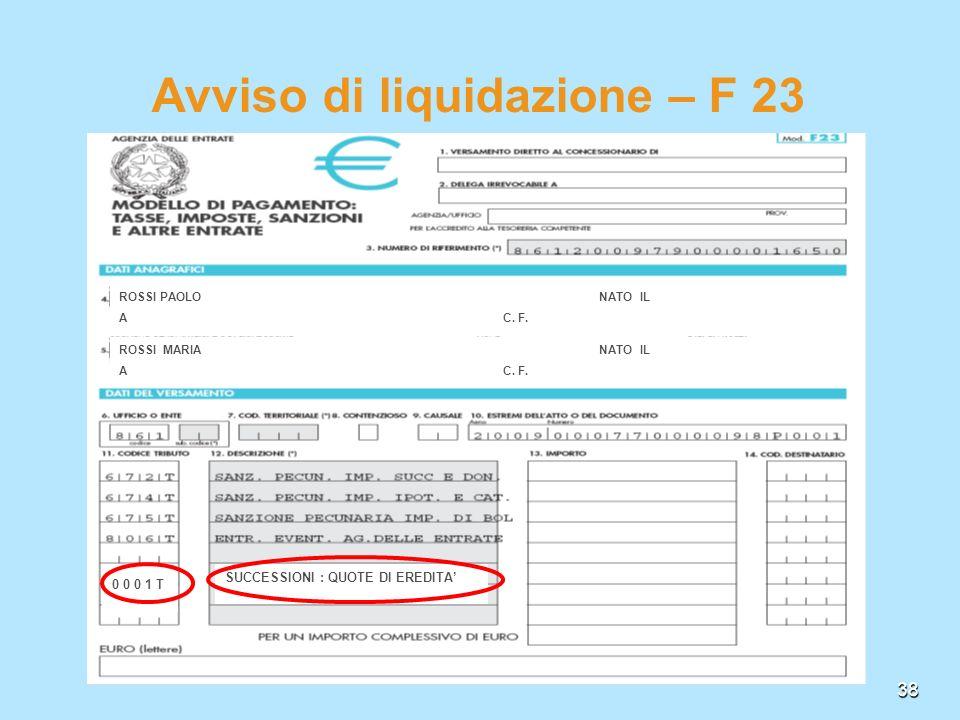 38 Avviso di liquidazione – F 23 ROSSI PAOLO NATO IL AC. F. ROSSI MARIA NATO IL AC. F. 0 0 0 1 T SUCCESSIONI : QUOTE DI EREDITA