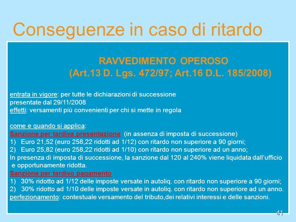 41 RAVVEDIMENTO OPEROSO (Art.13 D. Lgs. 472/97; Art.16 D.L. 185/2008) entrata in vigore: per tutte le dichiarazioni di successione presentate dal 29/1