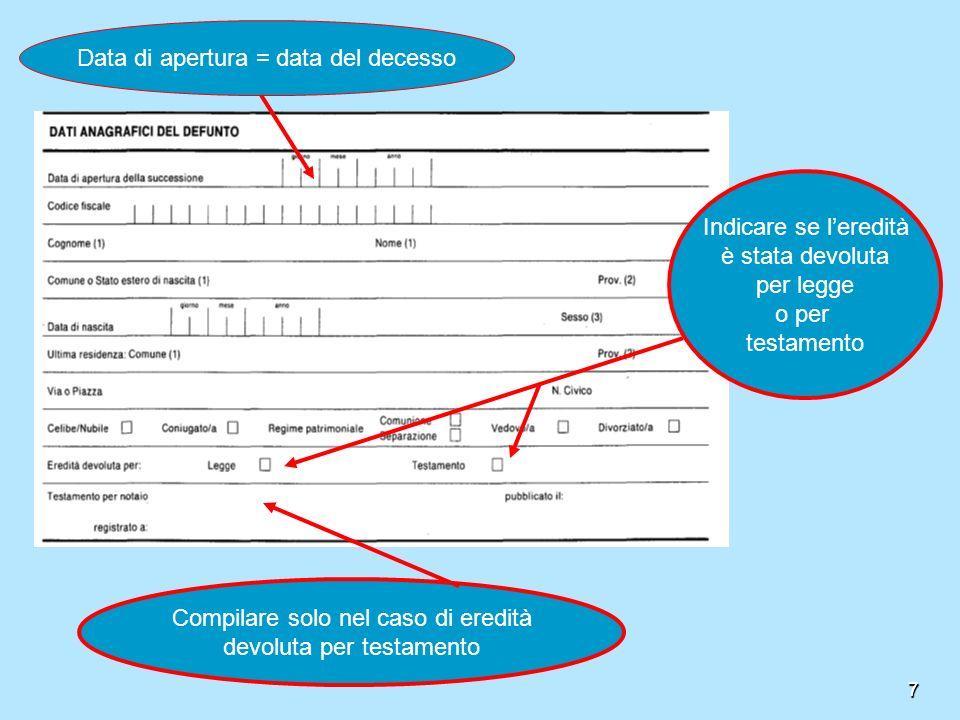7 Indicare se leredità è stata devoluta per legge o per testamento Compilare solo nel caso di eredità devoluta per testamento Data di apertura = data