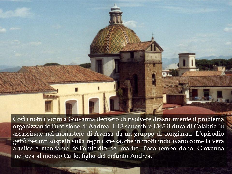 Così i nobili vicini a Giovanna decisero di risolvere drasticamente il problema organizzando l'uccisione di Andrea. Il 18 settembre 1345 il duca di Ca