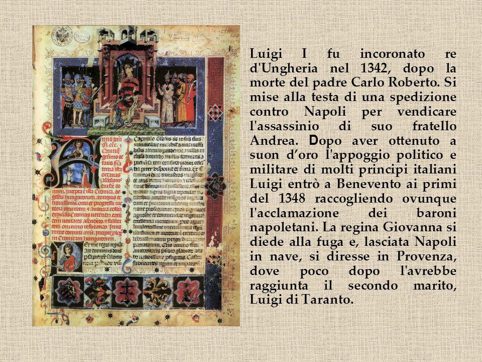 Luigi I fu incoronato re d'Ungheria nel 1342, dopo la morte del padre Carlo Roberto. Si mise alla testa di una spedizione contro Napoli per vendicare
