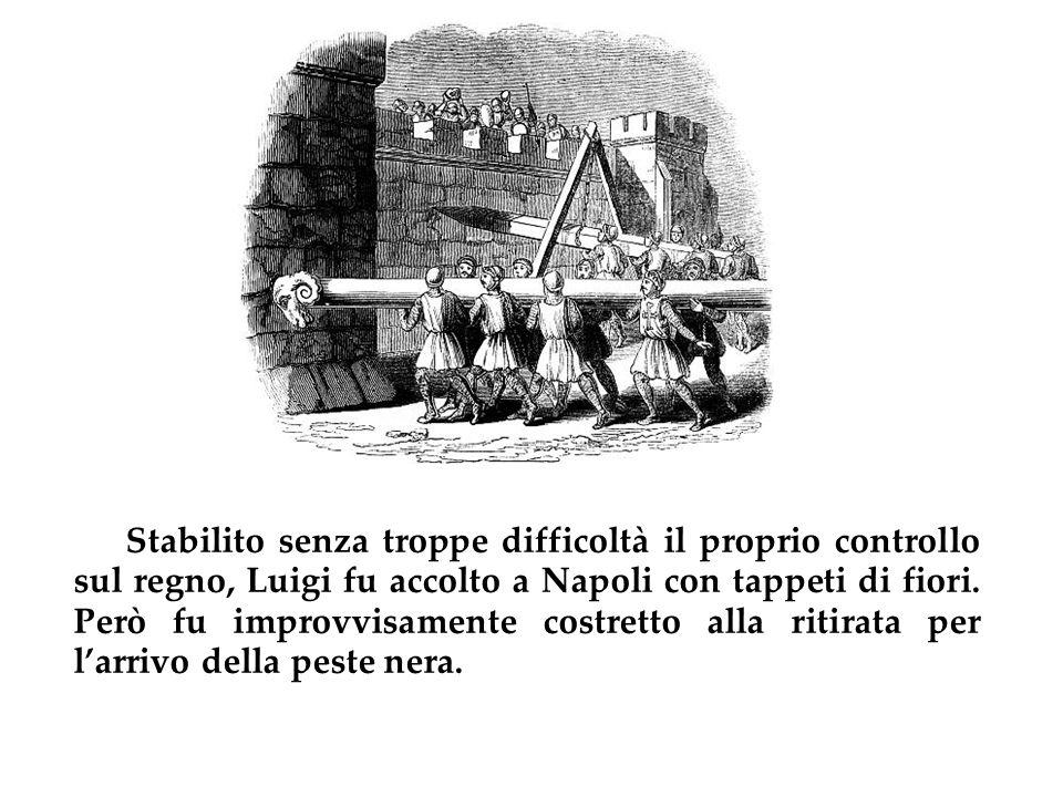 Stabilito senza troppe difficoltà il proprio controllo sul regno, Luigi fu accolto a Napoli con tappeti di fiori. Però fu improvvisamente costretto al