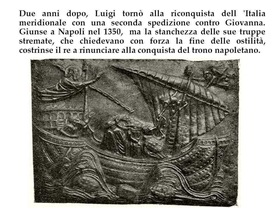Due anni dopo, Luigi tornò alla riconquista dell 'Italia meridionale con una seconda spedizione contro Giovanna. Giunse a Napoli nel 1350, ma la stanc